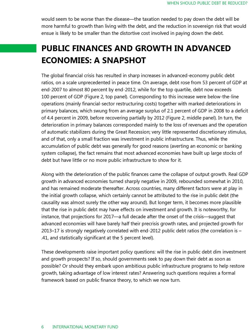 PUBLIC FINANCES AND GROWTH IN ADVANCED ECONOMIES: A SNAPSHOT The global financial crisis has resuled in sharp increases in advanced-economy public deb raios, on a scale unprecedened in peace ime.