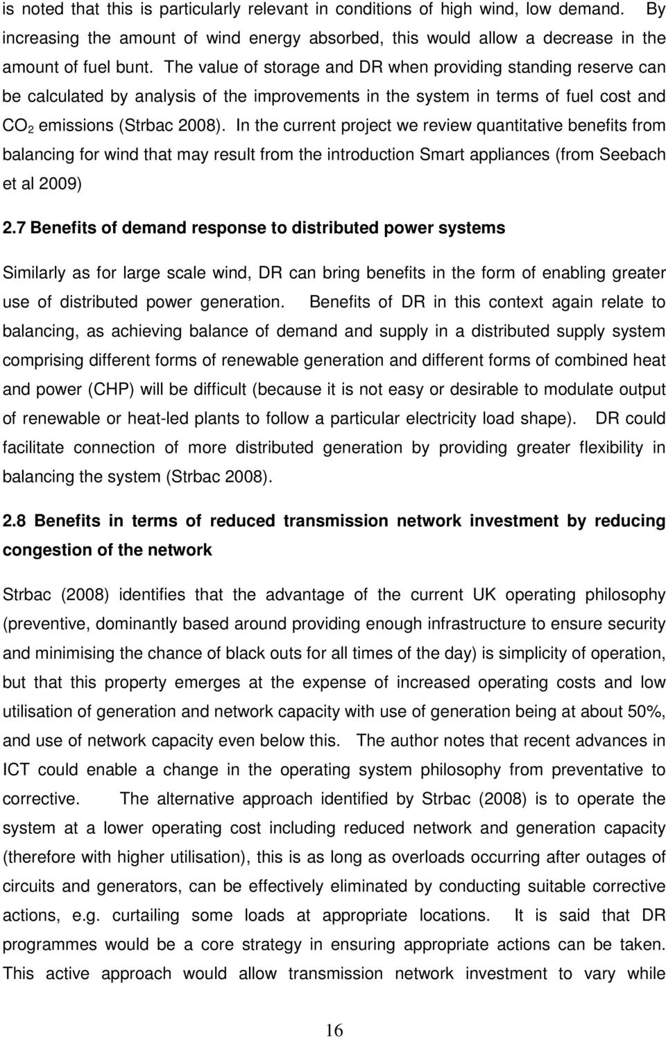 In the current project we review quantitative benefits from balancing for wind that may result from the introduction Smart appliances (from Seebach et al 2009) 2.
