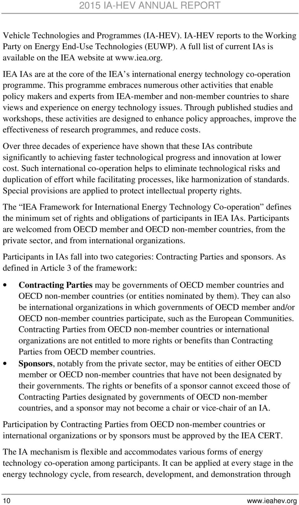 This programme embraces numerous other activities that enable policy makers and experts from IEA-member and non-member countries to share views and experience on energy technology issues.