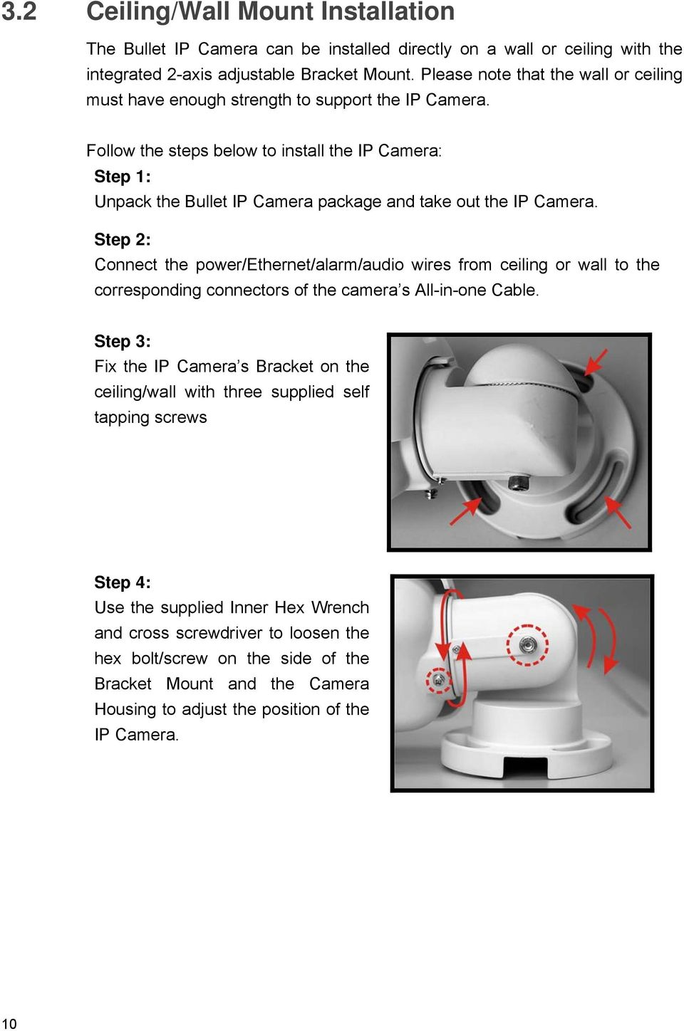 Follow the steps below to install the IP Camera: Step 1: Unpack the Bullet IP Camera package and take out the IP Camera.