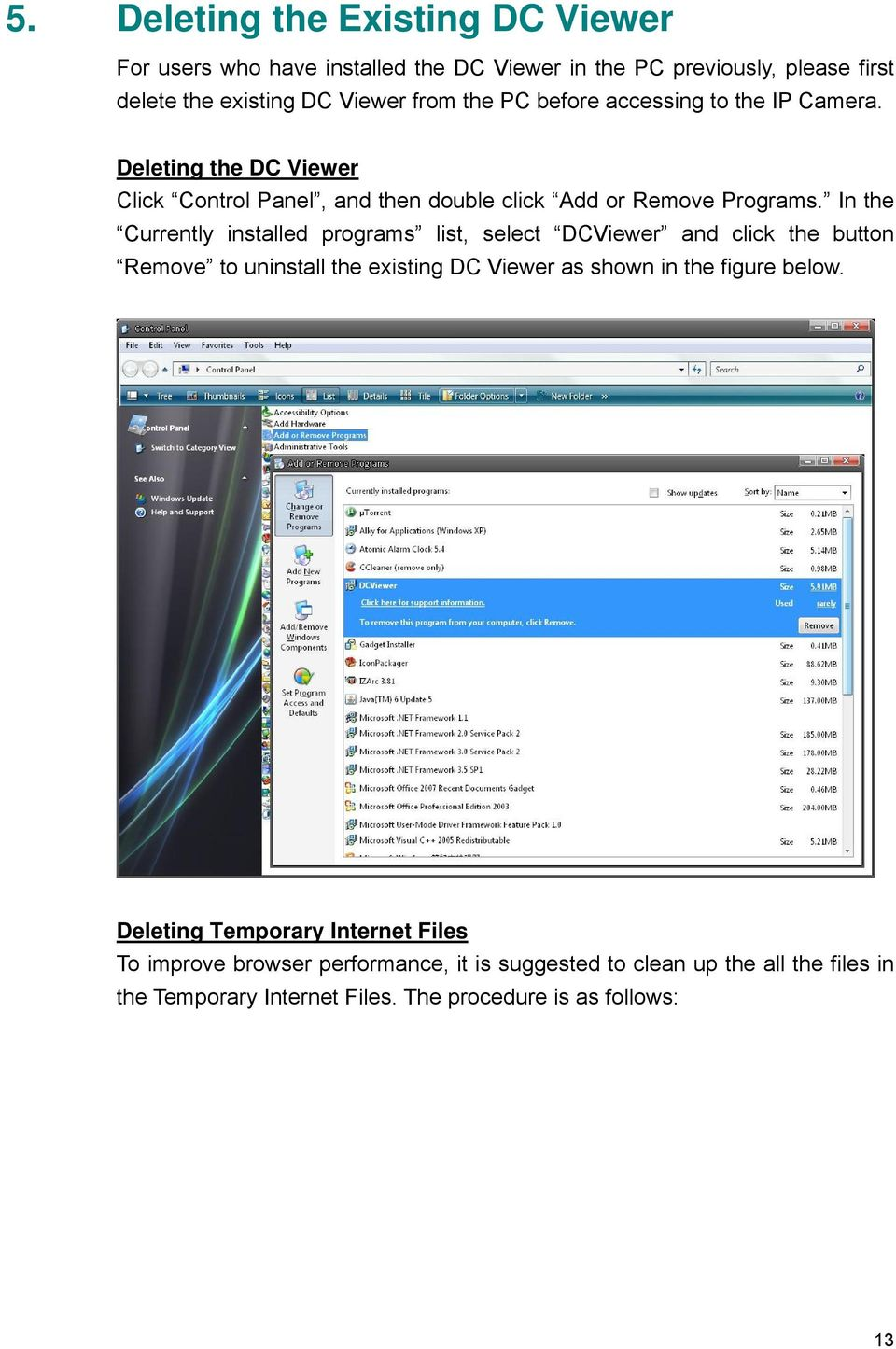 In the Currently installed programs list, select DCViewer and click the button Remove to uninstall the existing DC Viewer as shown in the figure below.