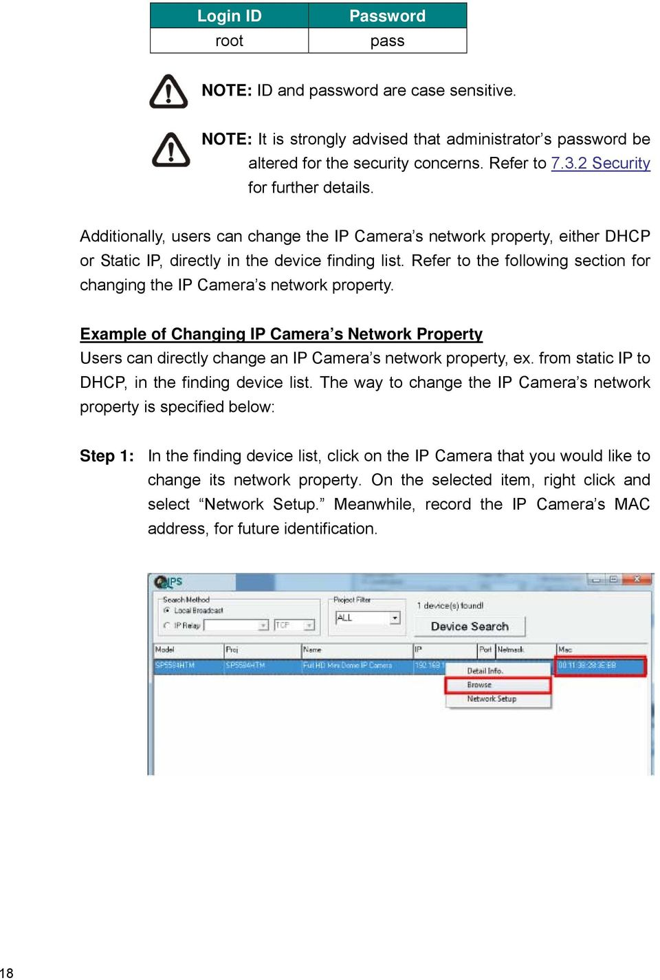 Refer to the following section for changing the IP Camera s network property. Example of Changing IP Camera s Network Property Users can directly change an IP Camera s network property, ex.
