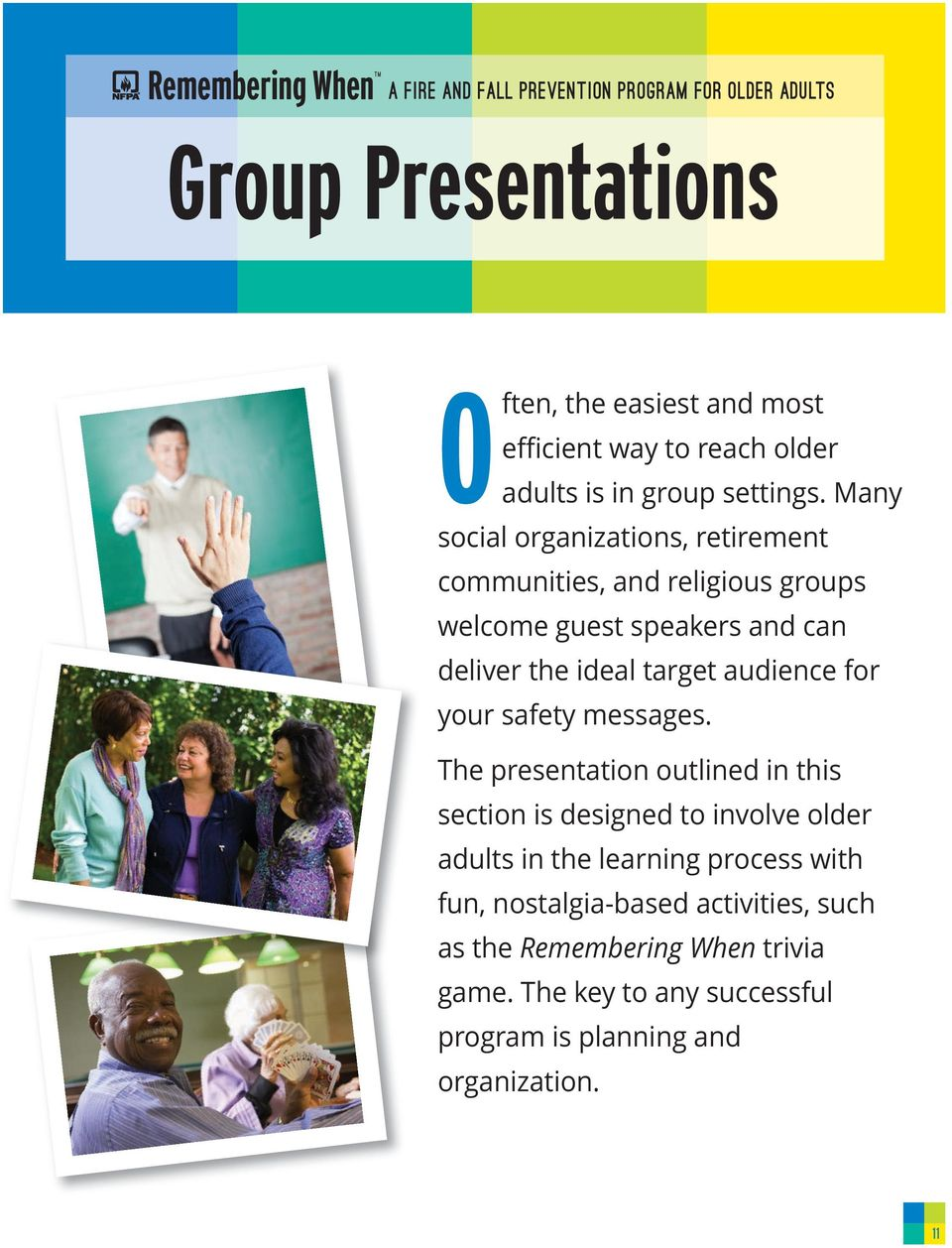 Many social organizations, retirement communities, and religious groups welcome guest speakers and can deliver the ideal target audience for your