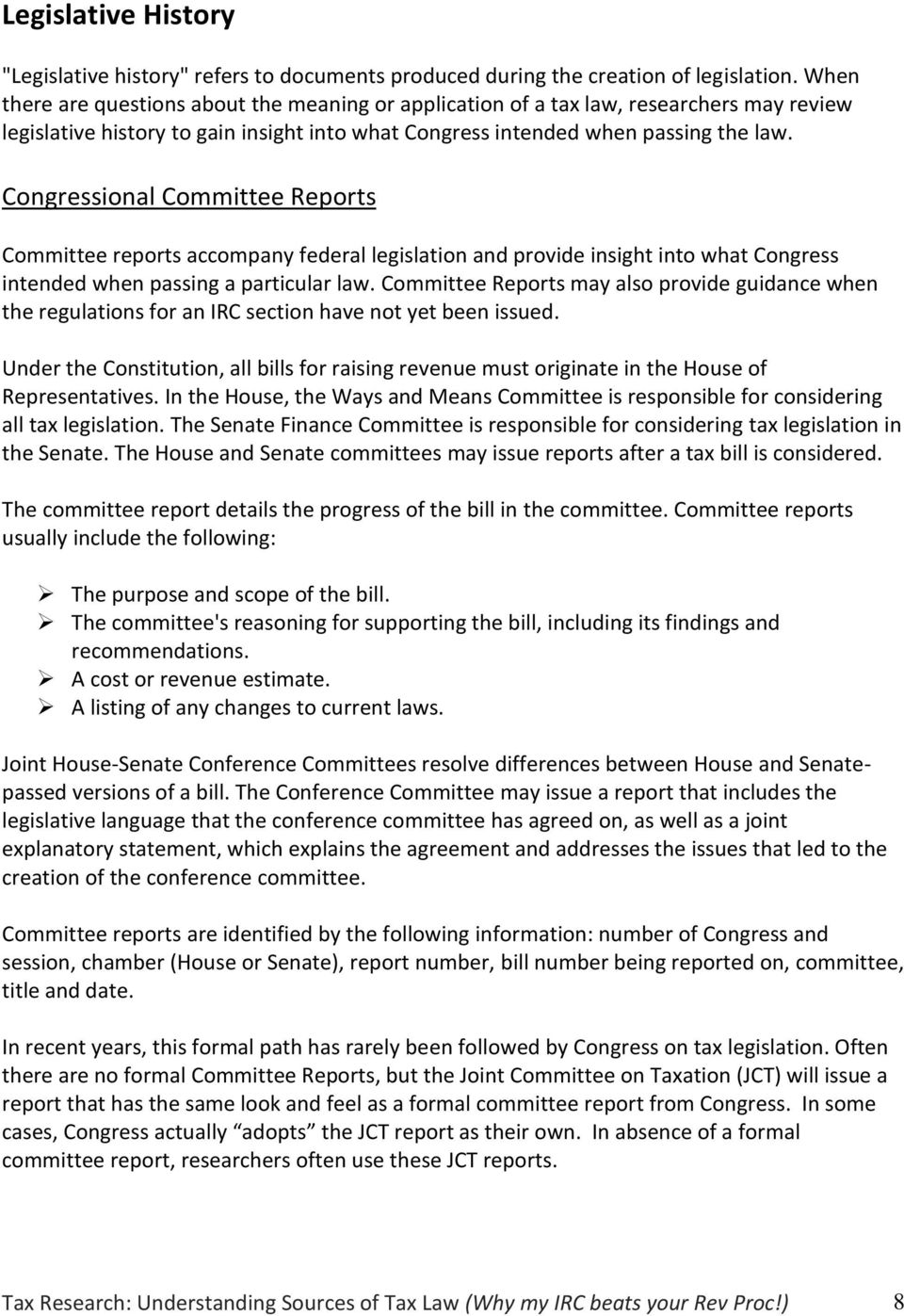 Congressional Committee Reports Committee reports accompany federal legislation and provide insight into what Congress intended when passing a particular law.