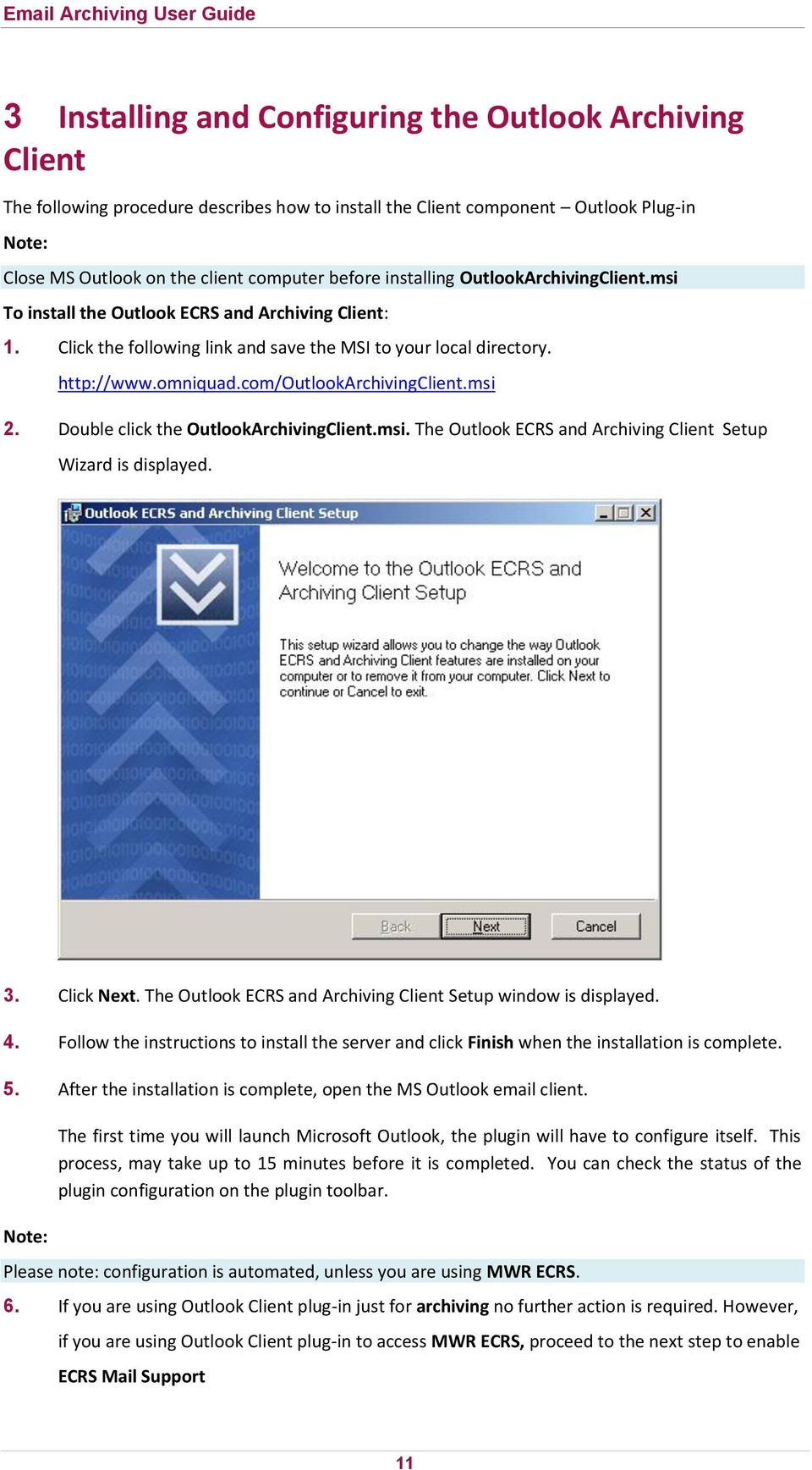 com/outlookarchivingclient.msi 2. Double click the OutlookArchivingClient.msi. The Outlook ECRS and Archiving Client Setup Wizard is displayed. 3. Click Next.