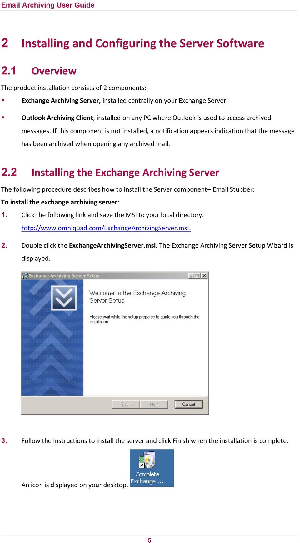 If this component is not installed, a notification appears indication that the message has been archived when opening any archived mail. 2.