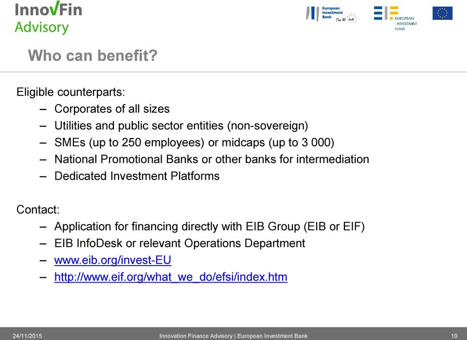250 employees) or midcaps (up to 3 000) National Promotional Banks or other banks for intermediation Dedicated