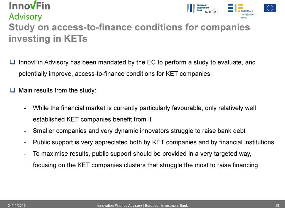 KET companies benefit from it - Smaller companies and very dynamic innovators struggle to raise bank debt - Public support is very appreciated both by KET companies and by