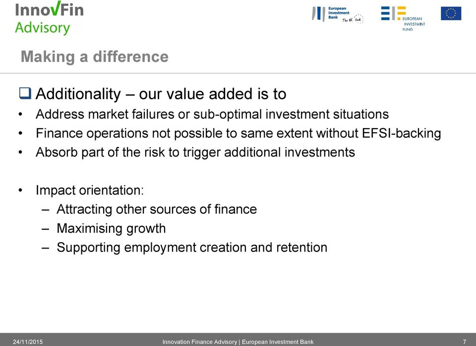 EFSI-backing Absorb part of the risk to trigger additional investments Impact orientation: