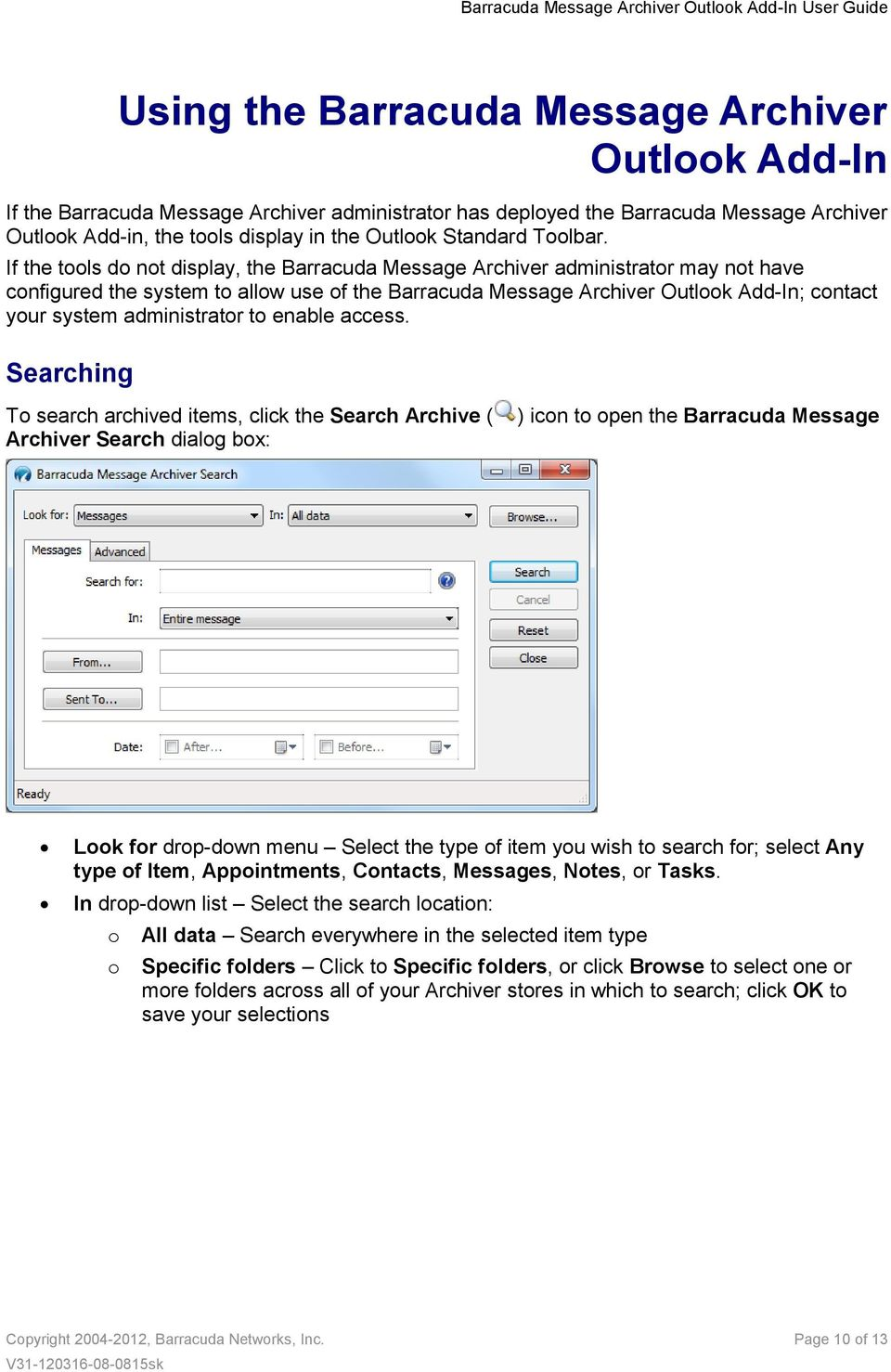 If the tools do not display, the Barracuda Message Archiver administrator may not have configured the system to allow use of the Barracuda Message Archiver Outlook Add-In; contact your system