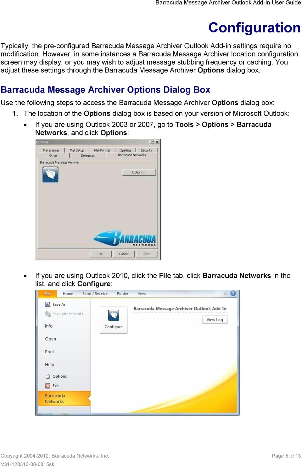 You adjust these settings through the Barracuda Message Archiver Options dialog box.