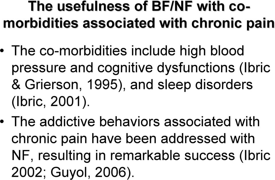 Grierson, 1995), and sleep disorders (Ibric, 2001).