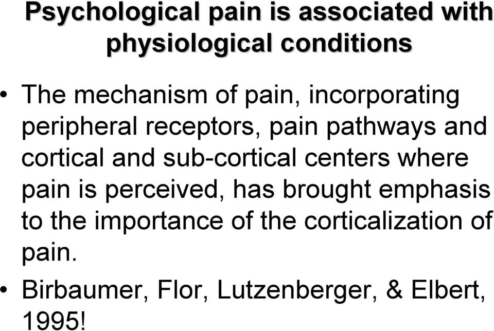 sub-cortical centers where pain is perceived, has brought emphasis to the
