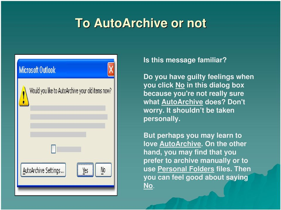 AutoArchive does? Don't worry. It shouldn t be taken personally.
