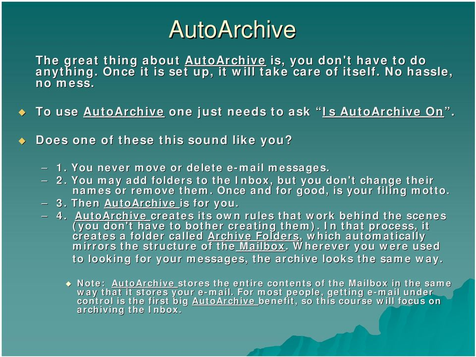 You may add folders to the Inbox, but you don't change their names or remove them. Once and for good, is your filing motto. 3. Then AutoArchive is for you. 4.