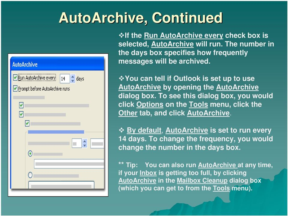To see this dialog box, you would click Options on the Tools menu, click the Other tab, and click AutoArchive. By default, AutoArchive is set to run every 14 days.