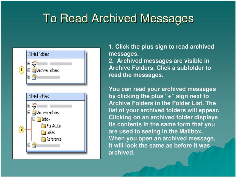 You can read your archived messages by clicking the plus + sign next to Archive Folders in the Folder List.