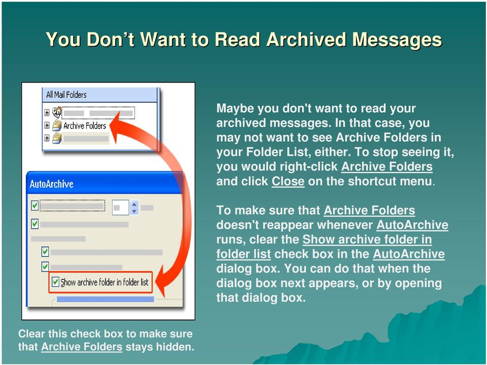 To stop seeing it, you would right-click Archive Folders and click Close on the shortcut menu.