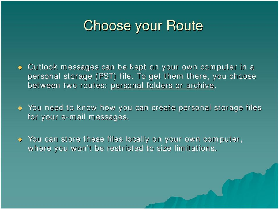 You need to know how you can create personal storage files for your e-mail e messages.