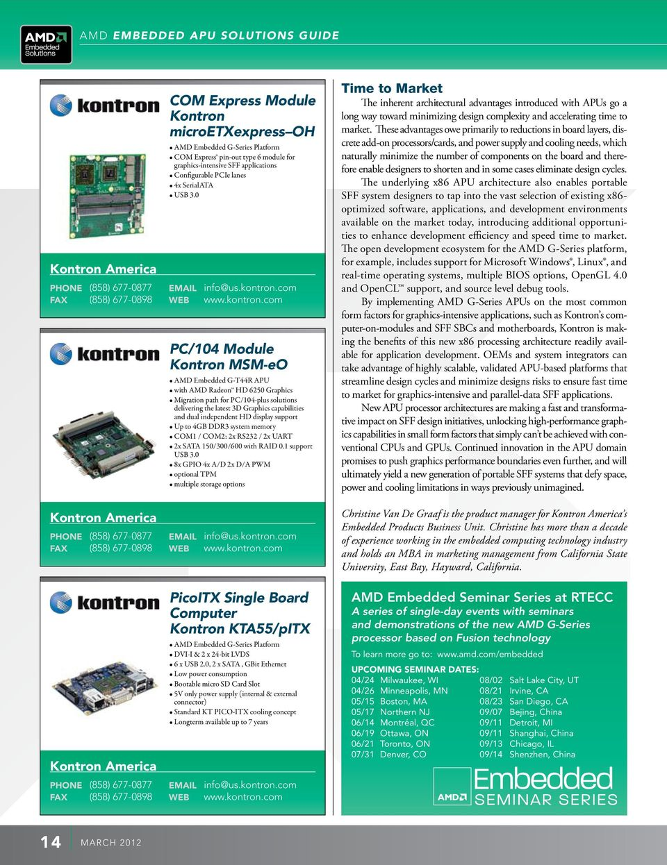 com Kontron America COM Express Module Kontron microetxexpress OH COM Express pin-out type 6 module for graphics-intensive SFF applications Configurable PCIe lanes 4x SerialATA USB 3.
