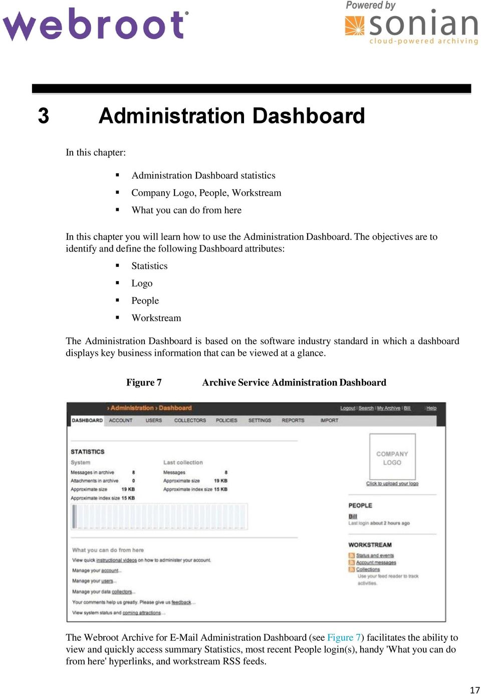 The objectives are to identify and define the following Dashboard attributes: Statistics Logo People Workstream The Administration Dashboard is based on the software industry standard in which a