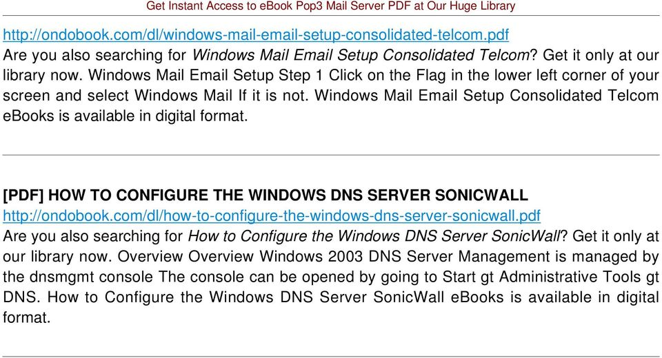 Windows Mail Email Setup Consolidated Telcom ebooks is available in digital format. [PDF] HOW TO CONFIGURE THE WINDOWS DNS SERVER SONICWALL http://ondobook.