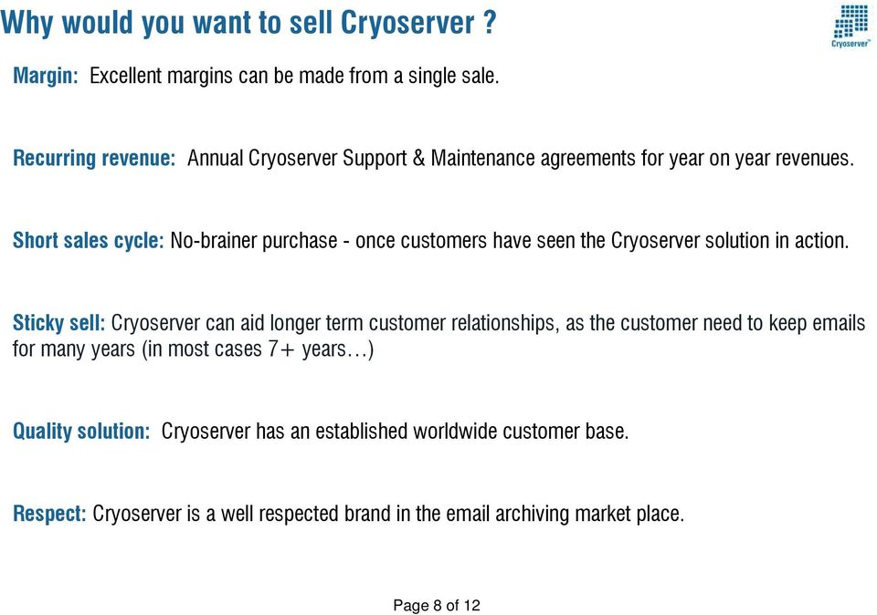 Short sales cycle: No-brainer purchase - once customers have seen the Cryoserver solution in action.