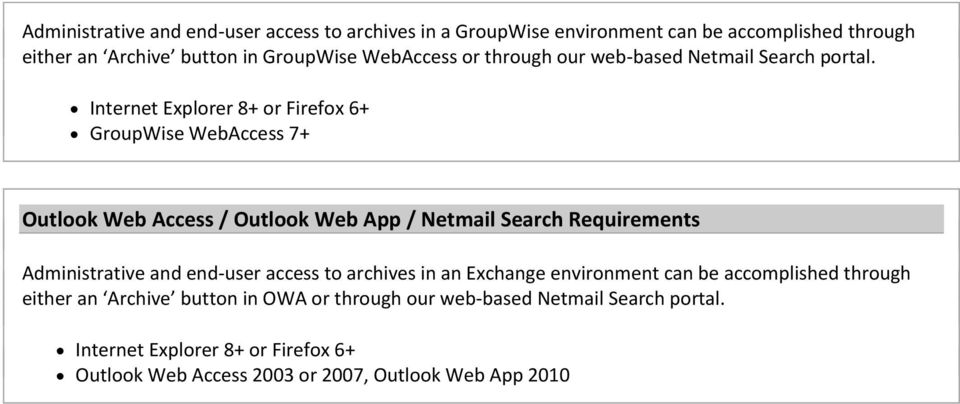 WebAccess 7+ Outlook Web Access / Outlook Web App / Netmail Search Requirements Administrative and end-user access to archives