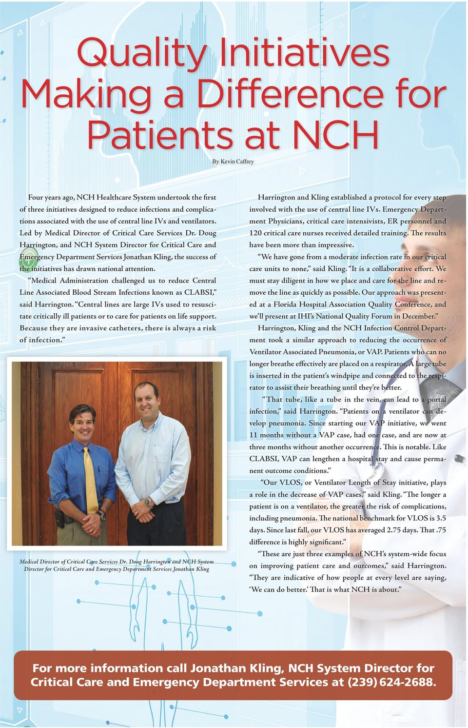 Doug Harrington, and NCH System Director for Critical Care and Emergency Department Services Jonathan Kling, the success of the initiatives has drawn national attention.