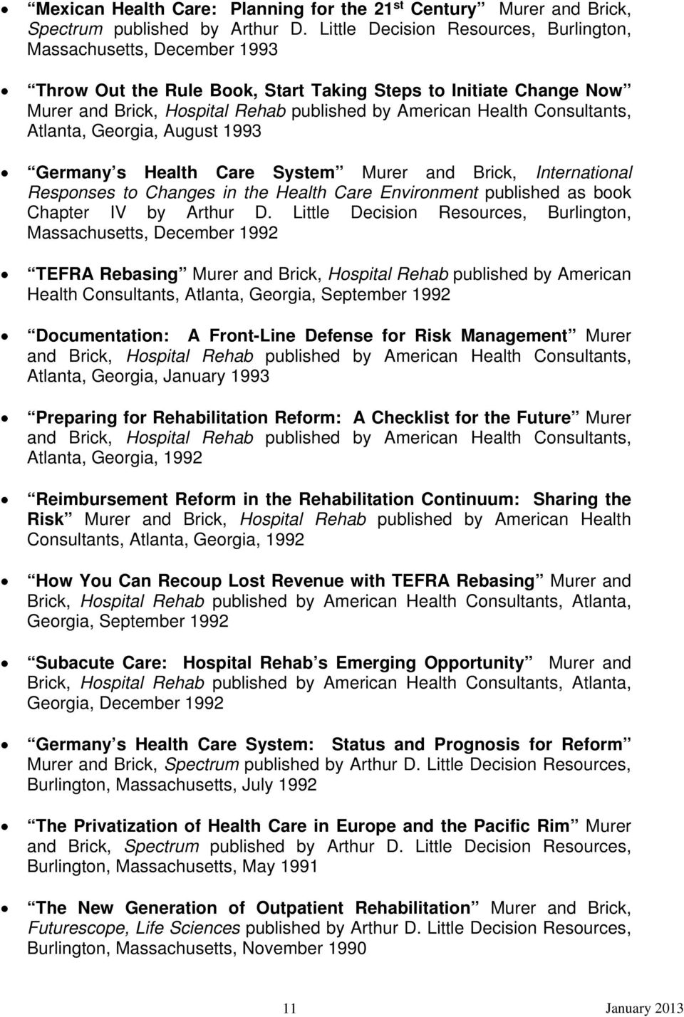 Consultants, Atlanta, Georgia, August 1993 Germany s Health Care System Murer and Brick, International Responses to Changes in the Health Care Environment published as book Chapter IV by Arthur D.