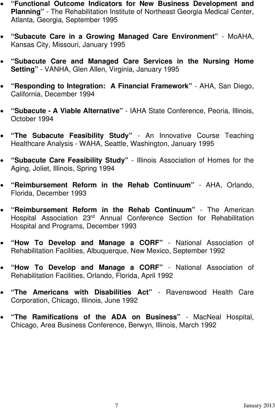 Integration: A Financial Framework - AHA, San Diego, California, December 1994 Subacute - A Viable Alternative - IAHA State Conference, Peoria, Illinois, October 1994 The Subacute Feasibility Study -