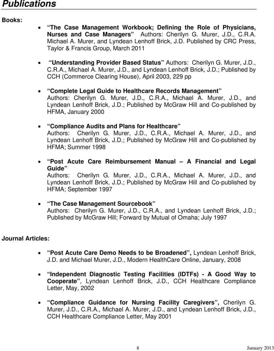 Murer, J.D., C.R.A., Michael A. Murer, J.D., and Lyndean Lenhoff Brick, J.D.; Published by McGraw Hill and Co-published by HFMA, January 2000 Compliance Audits and Plans for Healthcare Authors: Cherilyn G.