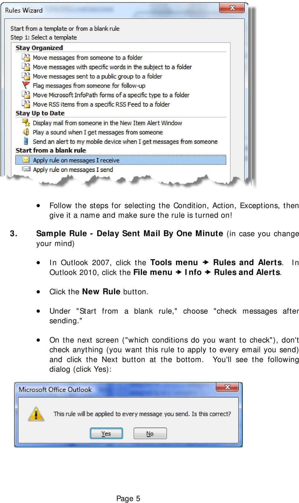 "In Outlook 2010, click the File menu Info Rules and Alerts. Click the New Rule button. Under ""Start from a blank rule,"" choose ""check messages after sending."