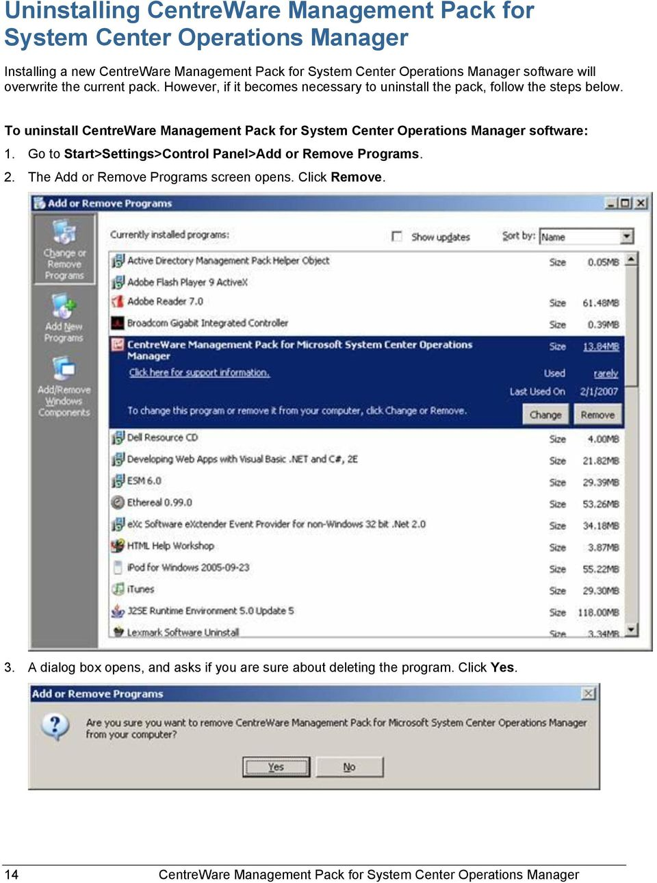 To uninstall CentreWare Management Pack for System Center Operations Manager software: 1. Go to Start>Settings>Control Panel>Add or Remove Programs. 2.