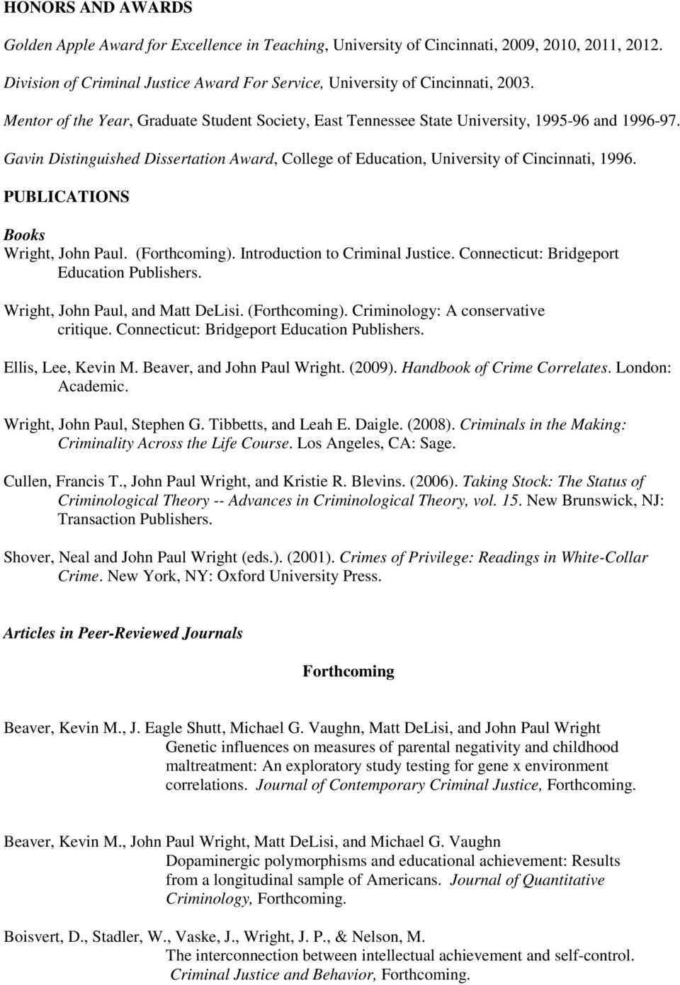 PUBLICATIONS Books Wright, John Paul. (Forthcoming). Introduction to Criminal Justice. Connecticut: Bridgeport Education Publishers. Wright, John Paul, and Matt DeLisi. (Forthcoming). Criminology: A conservative critique.
