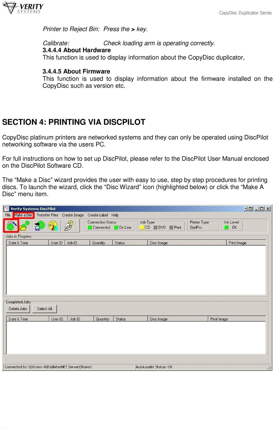 SECTION 4: PRINTING VIA DISCPILOT CopyDisc platinum printers are networked systems and they can only be operated using DiscPilot networking software via the users PC.
