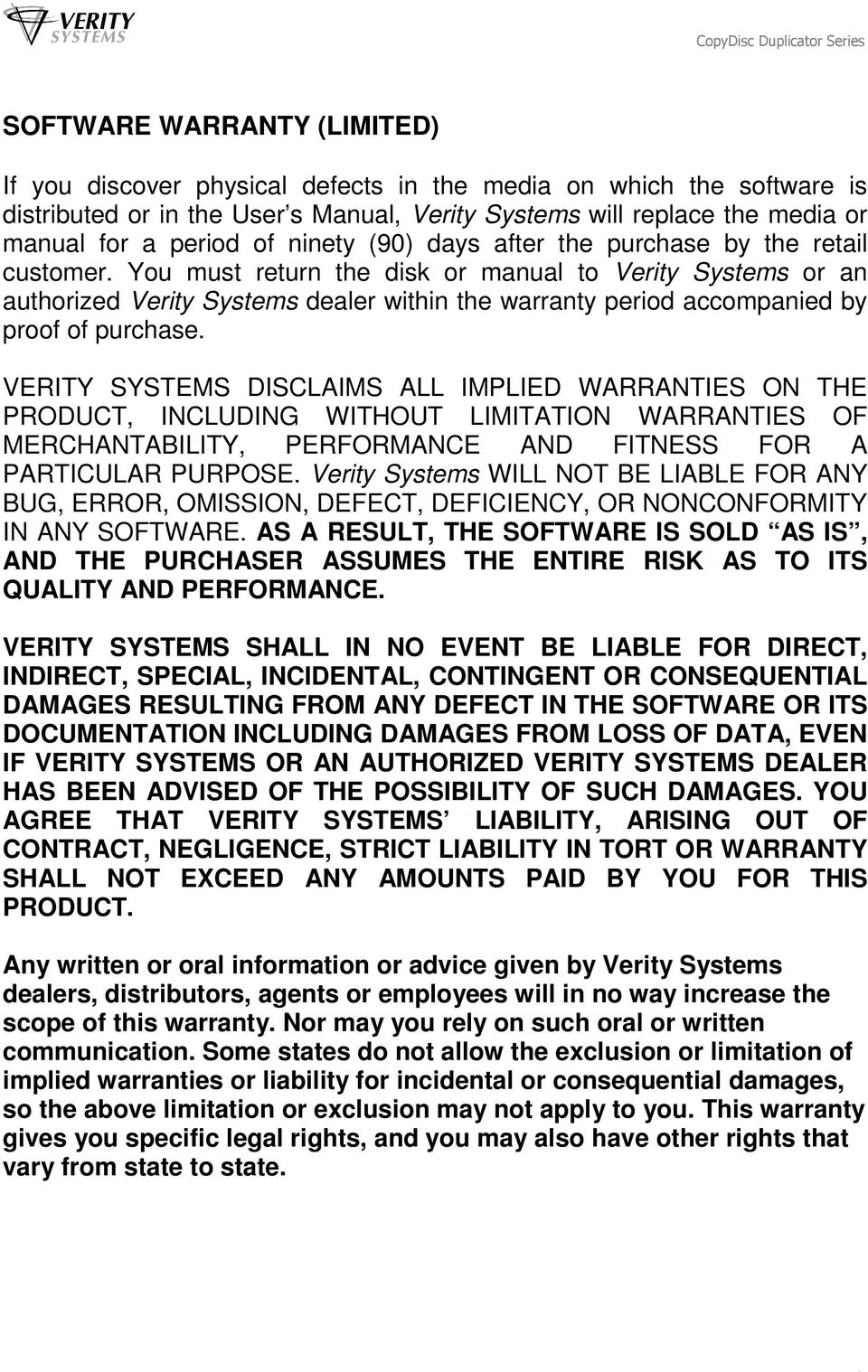You must return the disk or manual to Verity Systems or an authorized Verity Systems dealer within the warranty period accompanied by proof of purchase.
