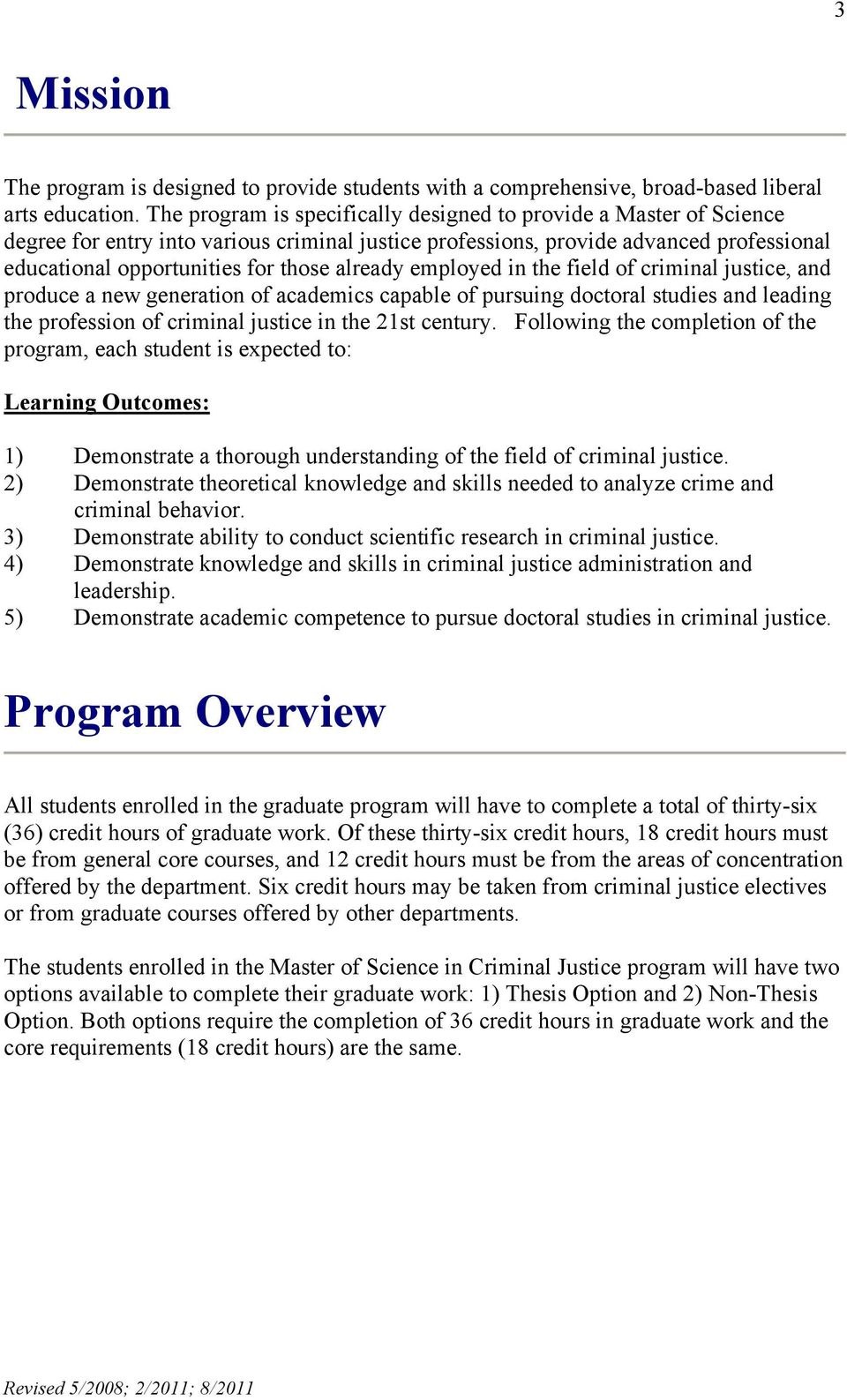 already employed in the field of criminal justice, and produce a new generation of academics capable of pursuing doctoral studies and leading the profession of criminal justice in the 21st century.