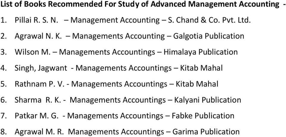 Singh, Jagwant - Managements Accountings Kitab Mahal 5. Rathnam P. V. - Managements Accountings Kitab Mahal 6. Sharma R. K. - Managements Accountings Kalyani Publication 7.