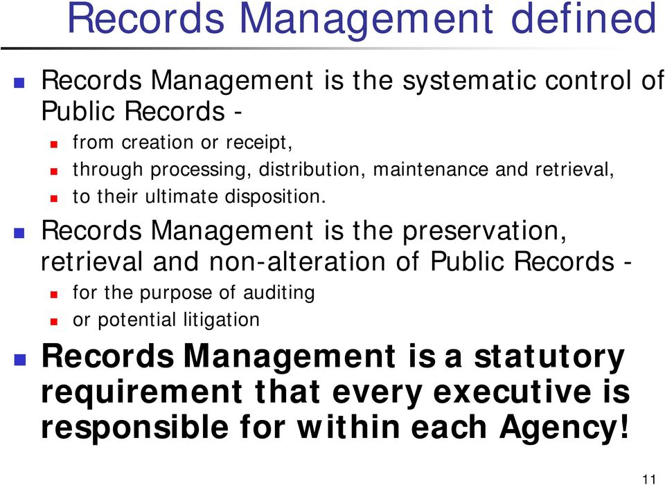 Records Management is the preservation, retrieval and non-alteration of Public Records - for the purpose of