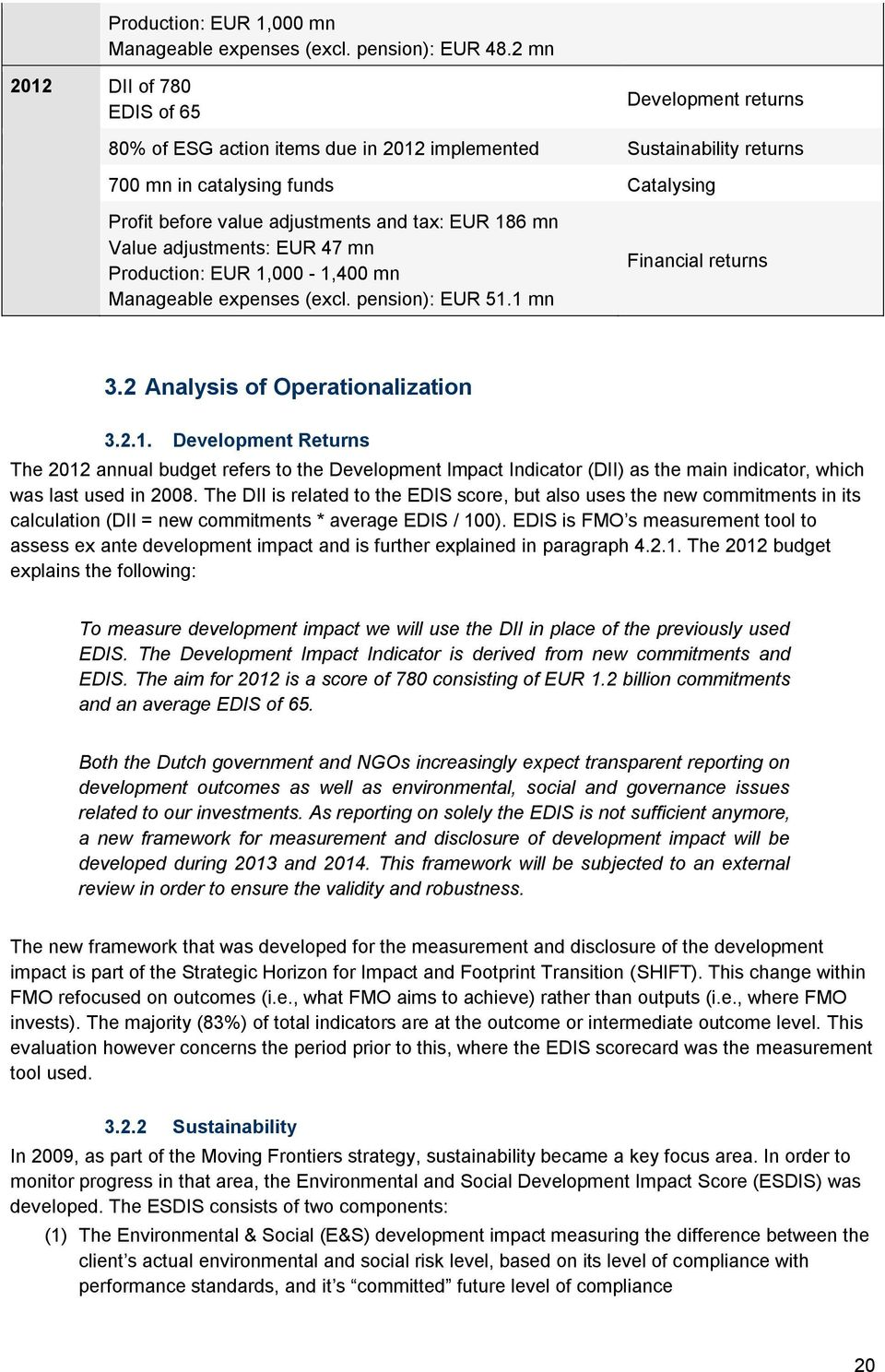 tax: EUR 186 mn Value adjustments: EUR 47 mn Production: EUR 1,000-1,400 mn Manageable expenses (excl. pension): EUR 51.1 mn Financial returns 3.2 Analysis of Operationalization 3.2.1. Development Returns The 2012 annual budget refers to the Development Impact Indicator (DII) as the main indicator, which was last used in 2008.