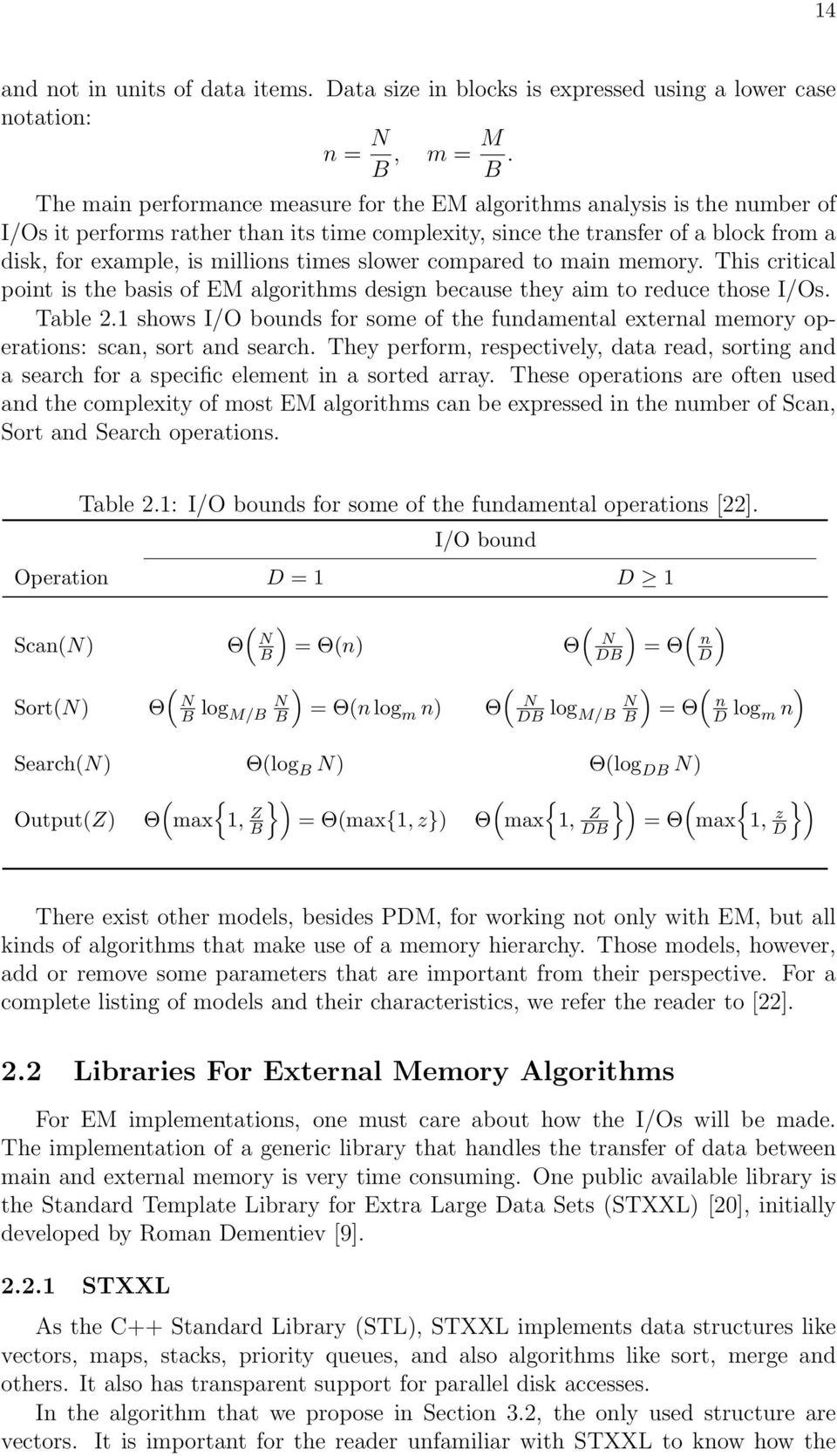 times slower compared to main memory. This critical point is the basis of EM algorithms design because they aim to reduce those I/Os. Table 2.