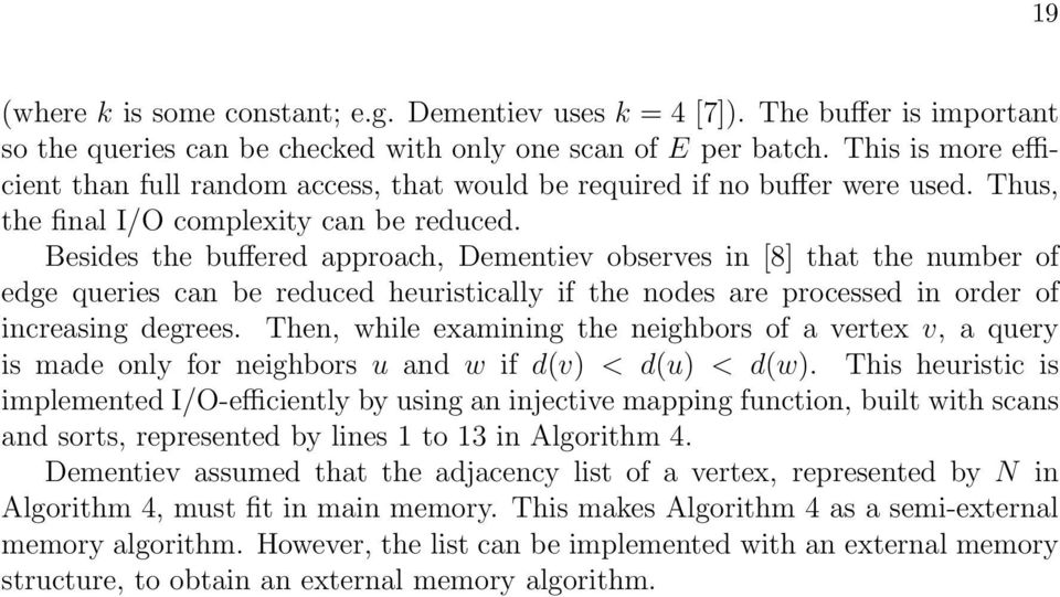 Besides the buffered approach, Dementiev observes in [8] that the number of edge queries can be reduced heuristically if the nodes are processed in order of increasing degrees.