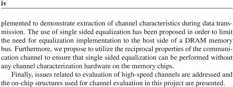 Furthermore, we propose to utilize the reciprocal properties of the communication channel to ensure that single sided equalization can be performed