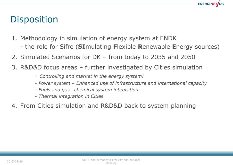 R&D&D focus areas further investigated by Cities simulation - Controlling and market in the energy system!