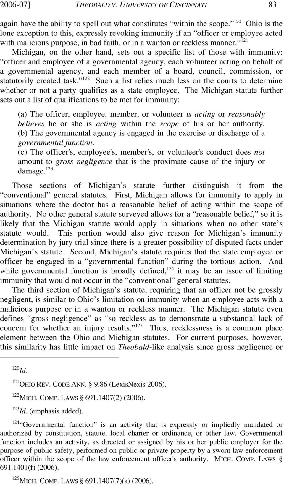 121 Michigan, on the other hand, sets out a specific list of those with immunity: officer and employee of a governmental agency, each volunteer acting on behalf of a governmental agency, and each