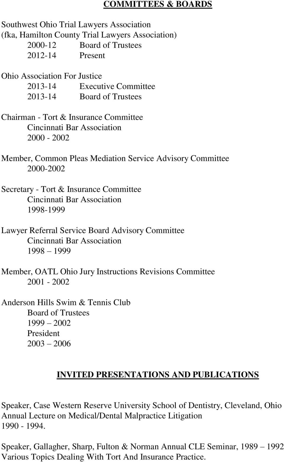 1998-1999 Lawyer Referral Service Board Advisory Committee 1998 1999 Member, OATL Ohio Jury Instructions Revisions Committee 2001-2002 Anderson Hills Swim & Tennis Club Board of Trustees 1999 2002