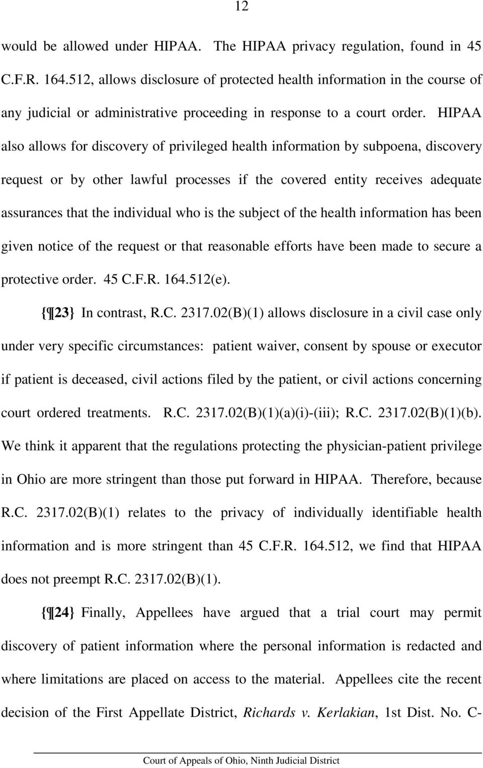 HIPAA also allows for discovery of privileged health information by subpoena, discovery request or by other lawful processes if the covered entity receives adequate assurances that the individual who