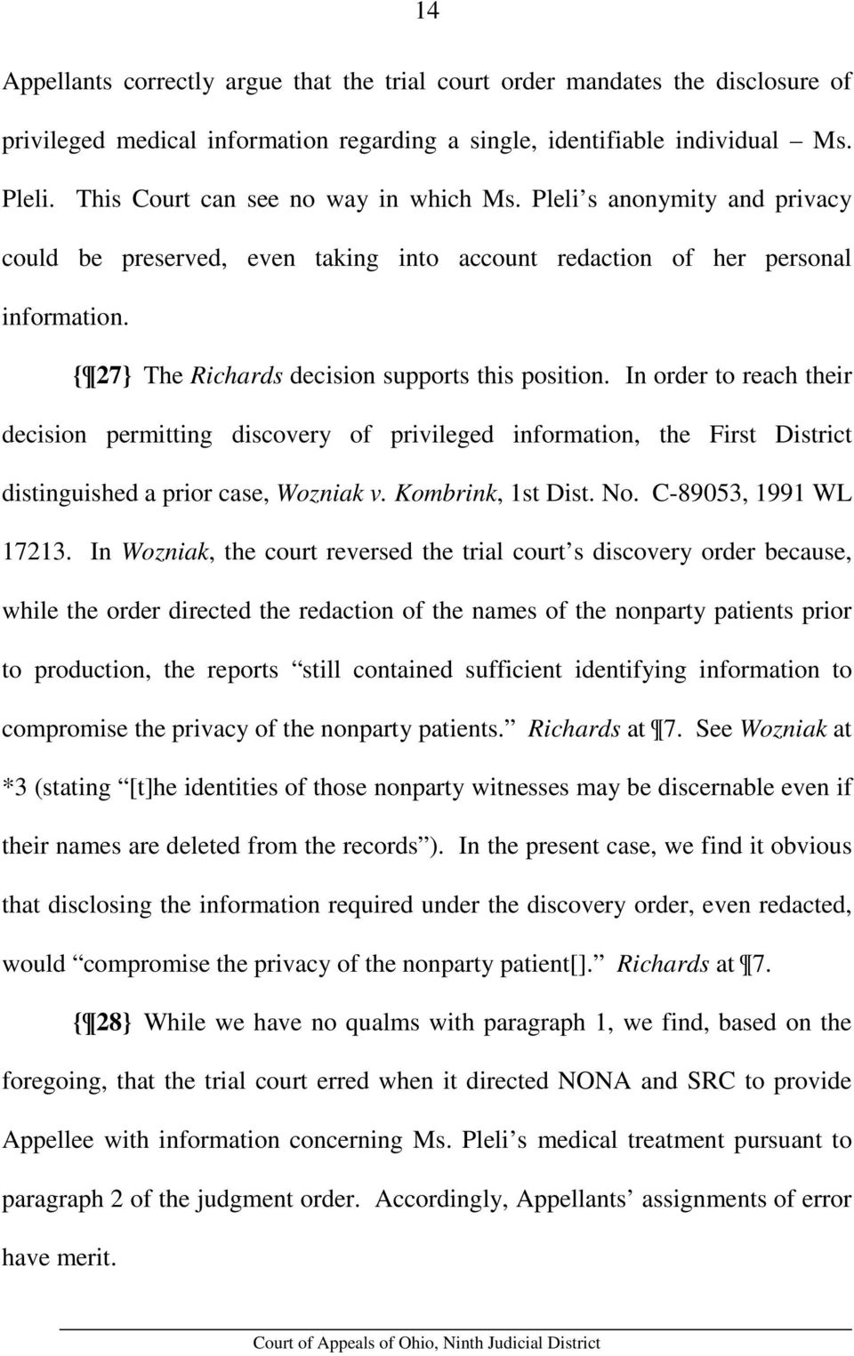 { 27} The Richards decision supports this position. In order to reach their decision permitting discovery of privileged information, the First District distinguished a prior case, Wozniak v.