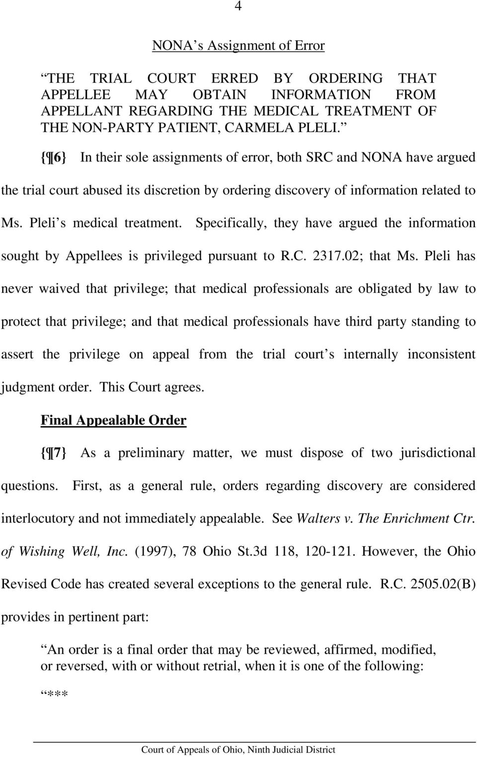 Specifically, they have argued the information sought by Appellees is privileged pursuant to R.C. 2317.02; that Ms.